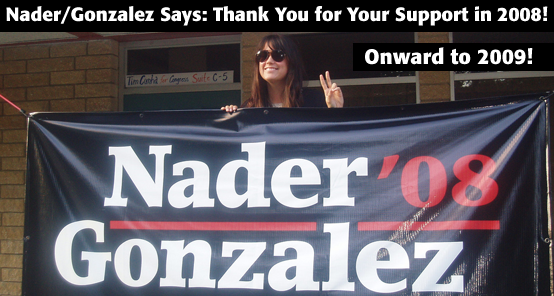 Nader/Gonzalez says: Thank you for your your support in 2008